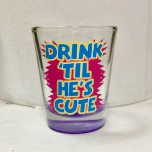 "Other - ""Drink til he's cute"" neon shot glass"